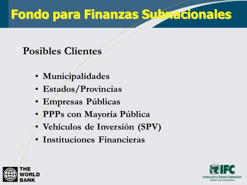 Posibles Clientes Municipalidades Estados/Provincias Empresas Públicas PPPs con Mayoría Pública Vehículos de Inversión (SPV) Instituciones Financieras