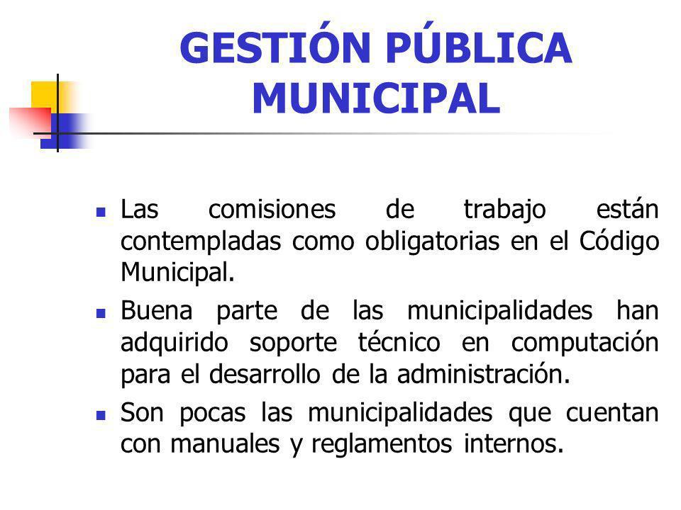 GESTIÓN PÚBLICA MUNICIPAL Las comisiones de trabajo están contempladas como obligatorias en el Código Municipal. Buena parte de las municipalidades ha