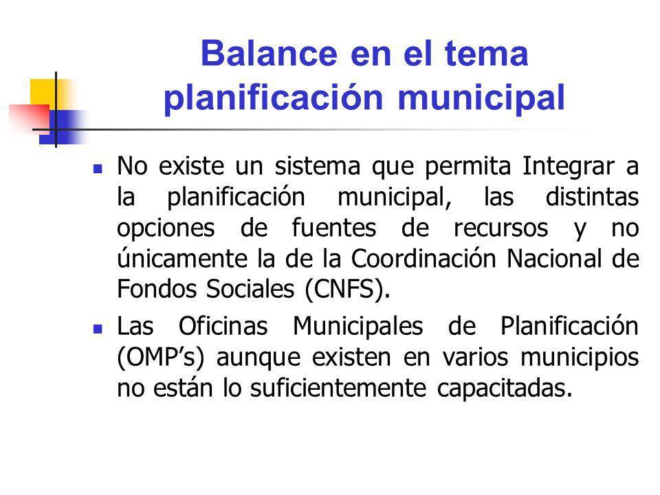 Balance en el tema planificación municipal No existe un sistema que permita Integrar a la planificación municipal, las distintas opciones de fuentes d