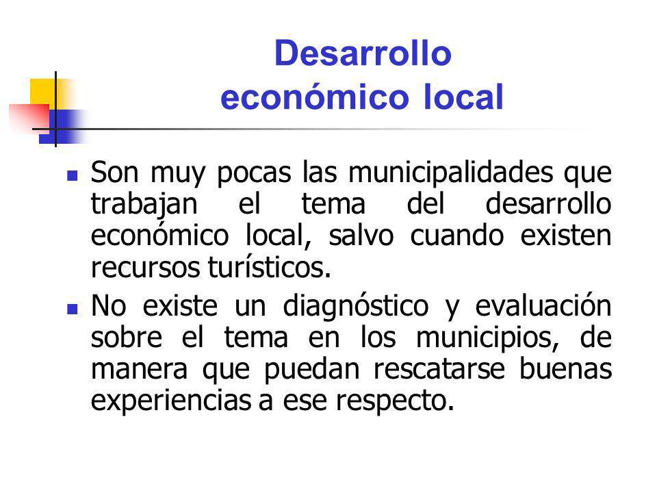 Desarrollo económico local Son muy pocas las municipalidades que trabajan el tema del desarrollo económico local, salvo cuando existen recursos turíst