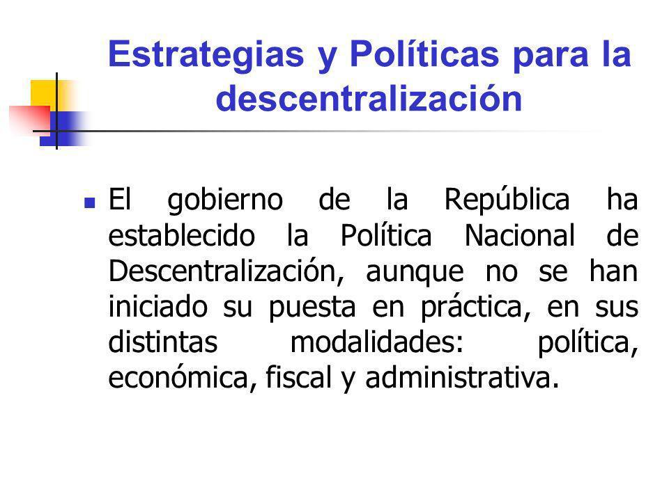Estrategias y Políticas para la descentralización El gobierno de la República ha establecido la Política Nacional de Descentralización, aunque no se h
