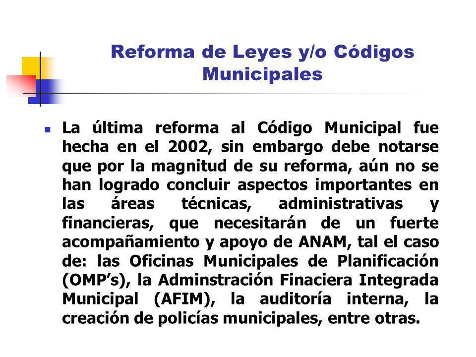 Reforma de Leyes y/o Códigos Municipales La última reforma al Código Municipal fue hecha en el 2002, sin embargo debe notarse que por la magnitud de s