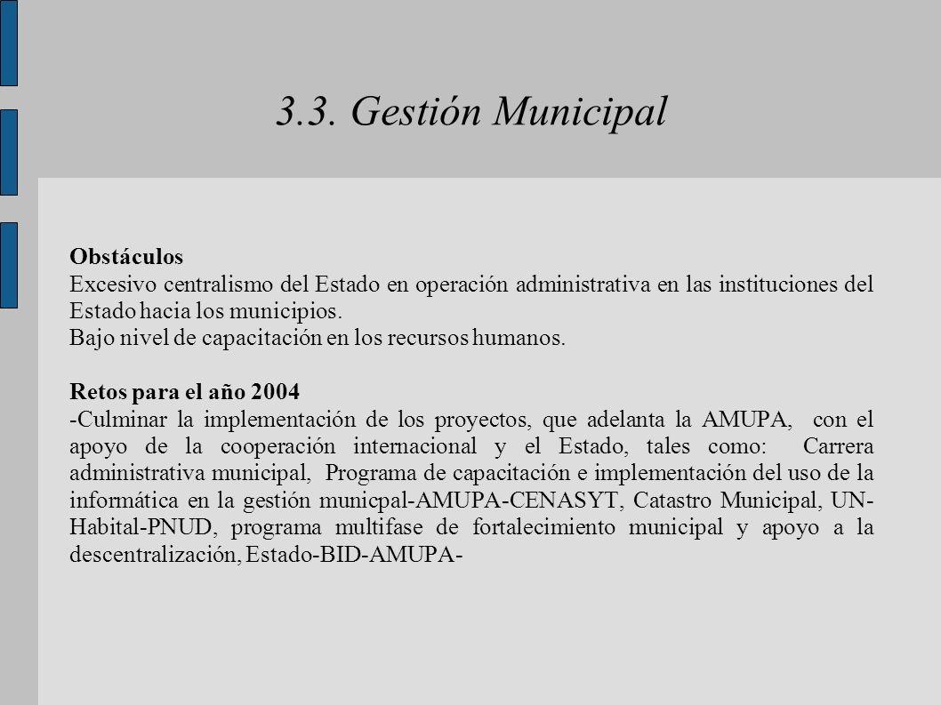 3.3. Gestión Municipal Obstáculos Excesivo centralismo del Estado en operación administrativa en las instituciones del Estado hacia los municipios. Ba