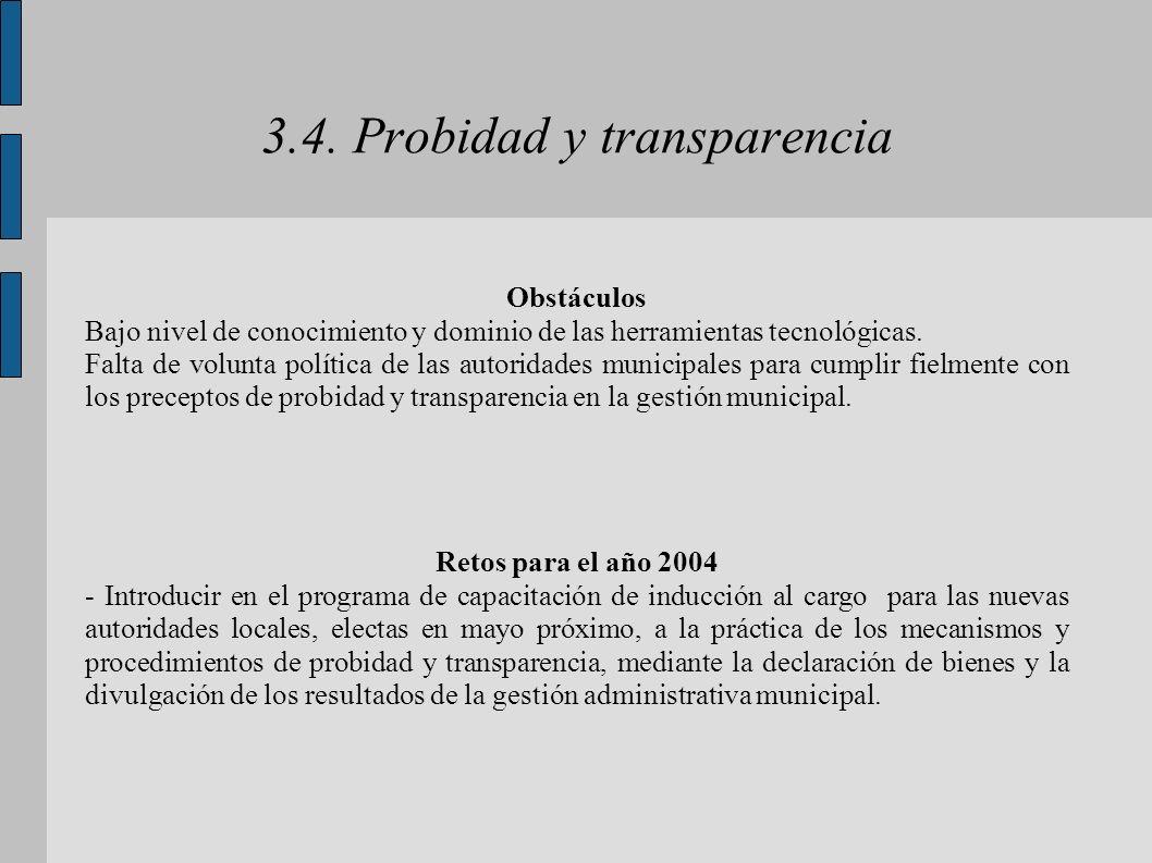 3.4. Probidad y transparencia Obstáculos Bajo nivel de conocimiento y dominio de las herramientas tecnológicas. Falta de volunta política de las autor