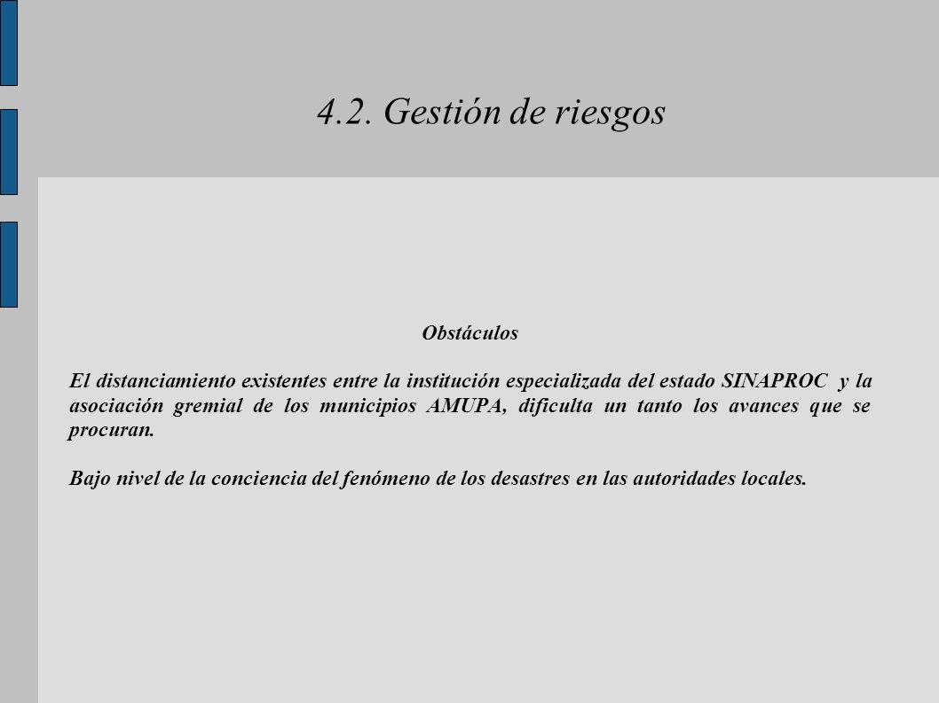 4.2. Gestión de riesgos Obstáculos El distanciamiento existentes entre la institución especializada del estado SINAPROC y la asociación gremial de los