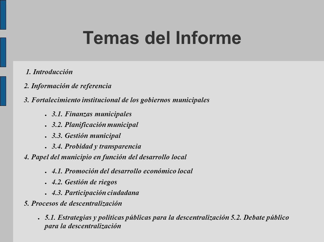 Temas del Informe 1. Introducción 2. Información de referencia 3. Fortalecimiento institucional de los gobiernos municipales 3.1. Finanzas municipales