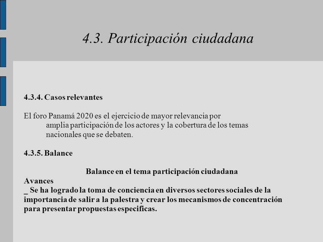 4.3. Participación ciudadana 4.3.4. Casos relevantes El foro Panamá 2020 es el ejercicio de mayor relevancia por amplia participación de los actores y