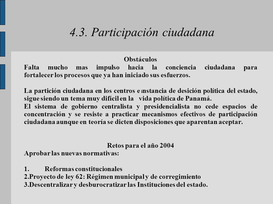4.3. Participación ciudadana Obstáculos Falta mucho mas impulso hacia la conciencia ciudadana para fortalecer los procesos que ya han iniciado sus esf