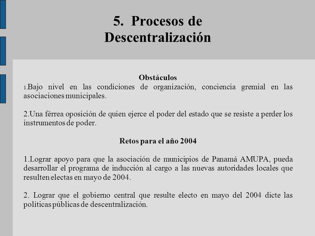 5. Procesos de Descentralización Obstáculos 1. Bajo nivel en las condiciones de organización, conciencia gremial en las asociaciones municipales. 2.Un