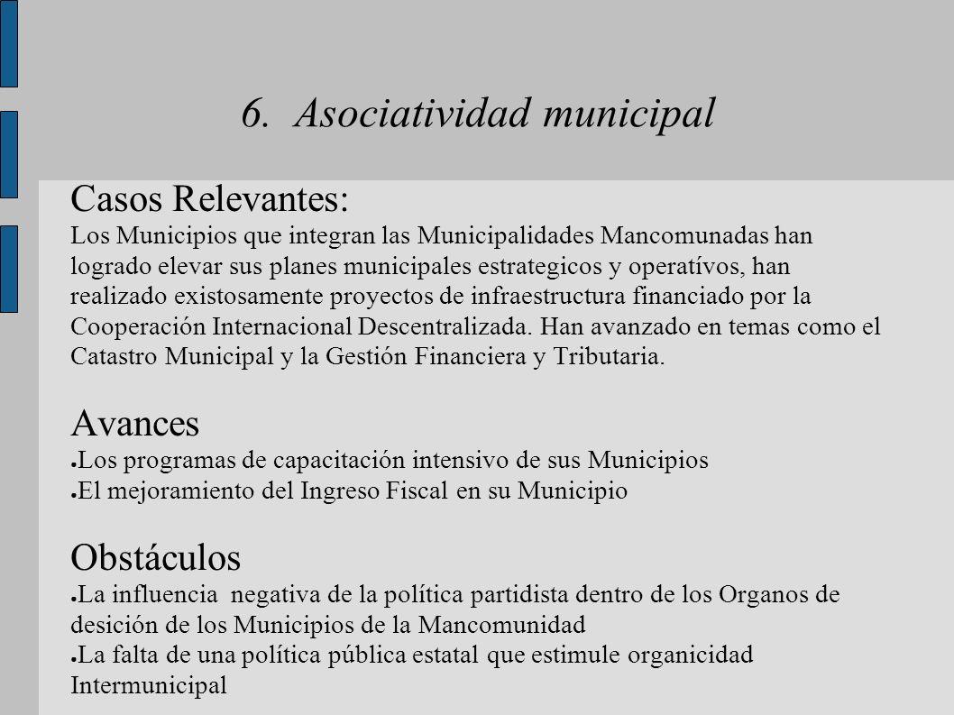 6. Asociatividad municipal Casos Relevantes: Los Municipios que integran las Municipalidades Mancomunadas han logrado elevar sus planes municipales es