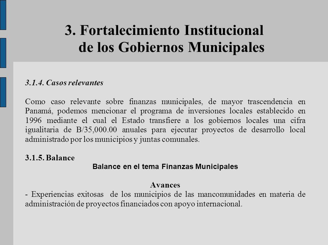3. Fortalecimiento Institucional de los Gobiernos Municipales 3.1.4. Casos relevantes Como caso relevante sobre finanzas municipales, de mayor trascen
