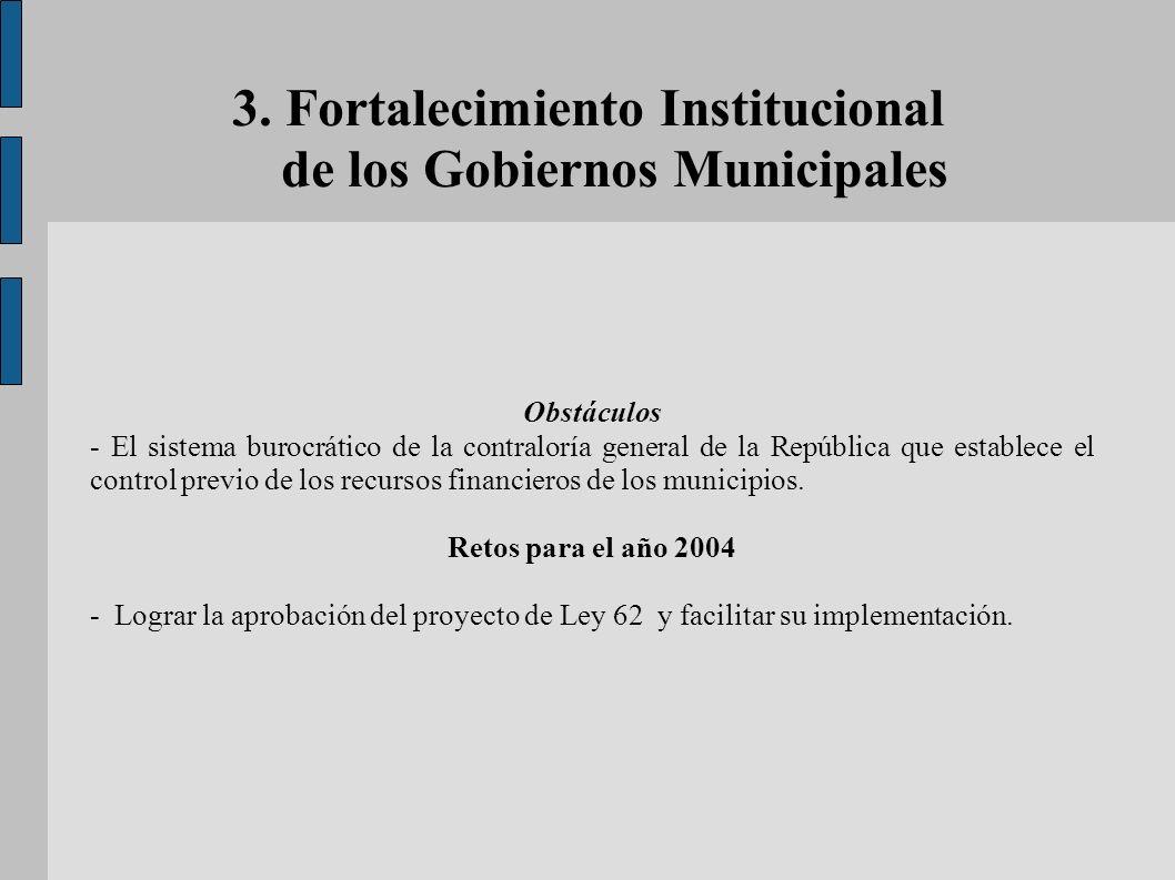 3. Fortalecimiento Institucional de los Gobiernos Municipales Obstáculos - El sistema burocrático de la contraloría general de la República que establ
