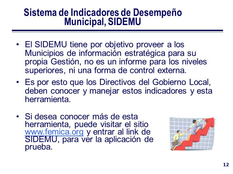 12 Sistema de Indicadores de Desempeño Municipal, SIDEMU El SIDEMU tiene por objetivo proveer a los Municipios de información estratégica para su prop