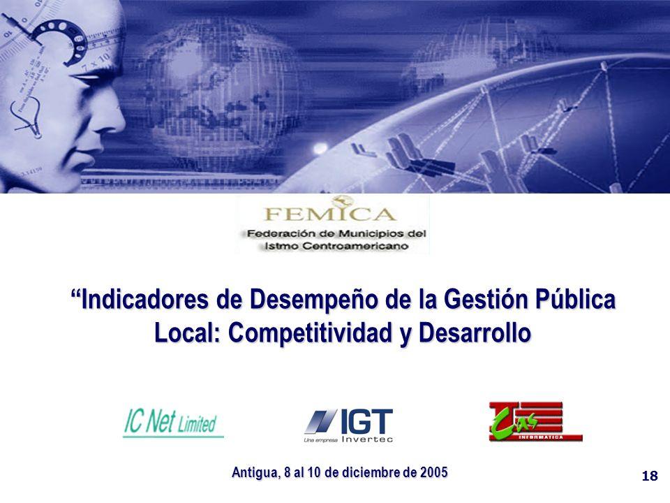 18 Indicadores de Desempeño de la Gestión Pública Local: Competitividad y Desarrollo Antigua, 8 al 10 de diciembre de 2005