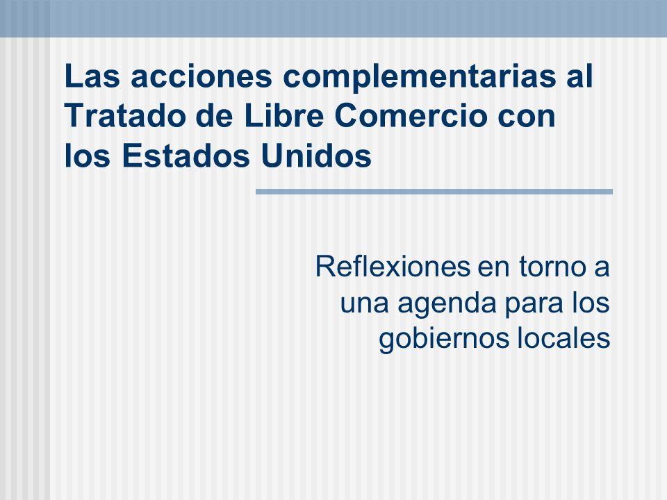 El orden de nuestra exposición Los modelos de desarrollo y características del actual modelo de desarrollo La situación regional El TLC y sus desafíos Las acciones complementarias ¿Un papel para los gobiernos locales?