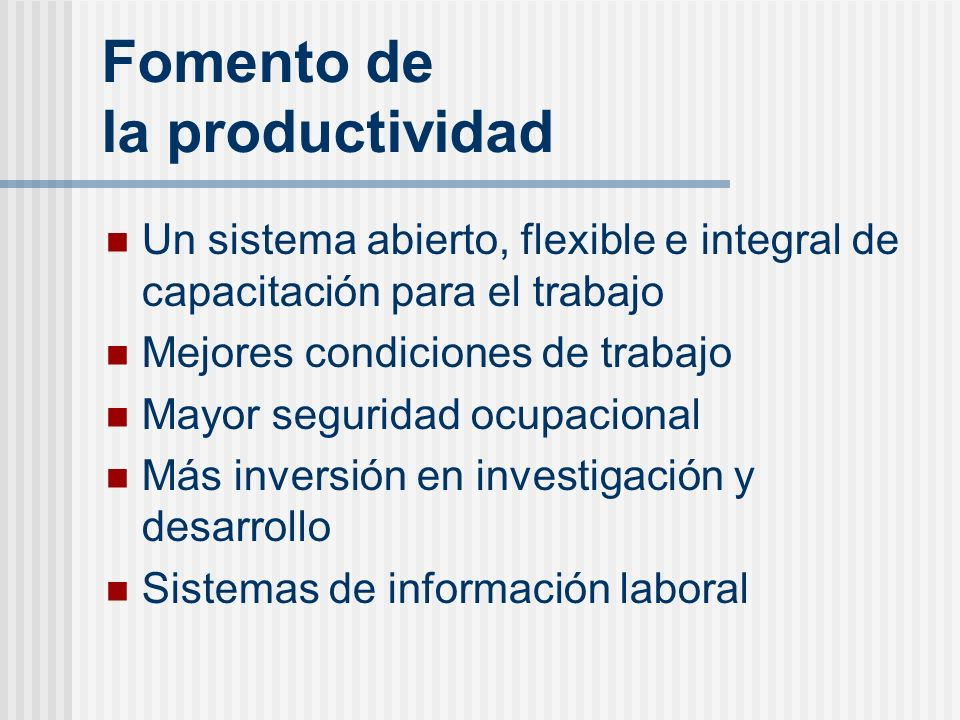Fomento de la productividad Un sistema abierto, flexible e integral de capacitación para el trabajo Mejores condiciones de trabajo Mayor seguridad ocu