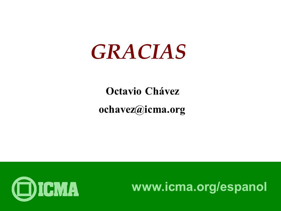 ICMA© Octavio Chávez ochavez@icma.org GRACIAS www.icma.org/espanol