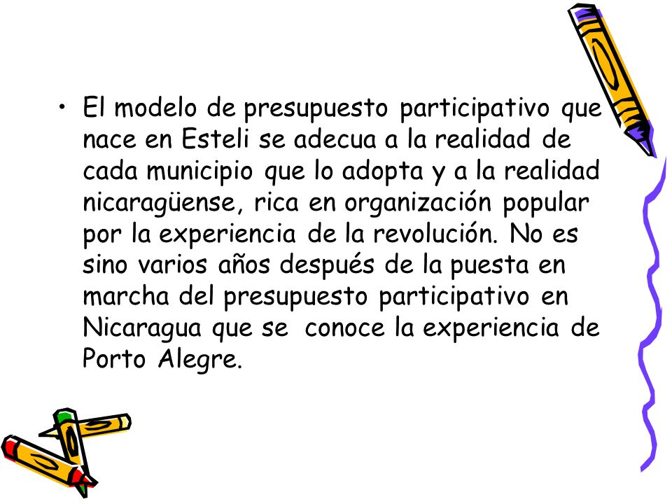 El modelo de presupuesto participativo que nace en Esteli se adecua a la realidad de cada municipio que lo adopta y a la realidad nicaragüense, rica e