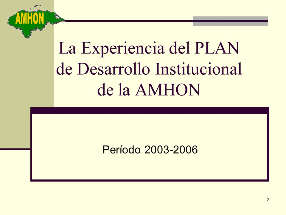 3 Antecedentes En el año 2002 con la colaboración de alcaldes de todo el país se elaboró el Plan de Desarrollo Institucional PDI de la AMHON.