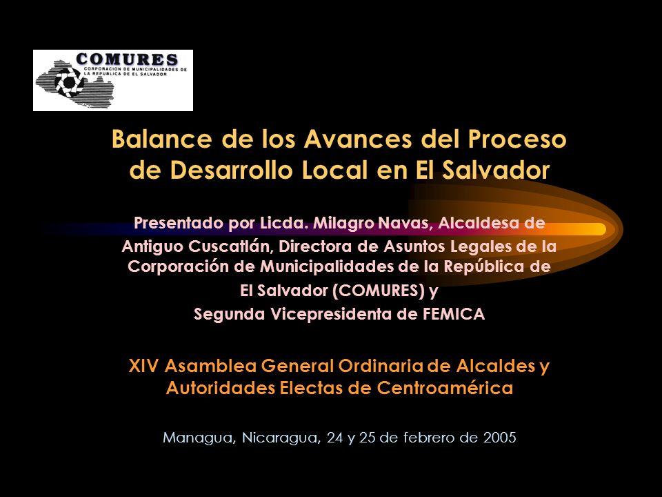 Balance de los Avances del Proceso de Desarrollo Local en El Salvador Modernización Municipal Diseño de propuestas para impulsar en forma interinstitucional un Plan de Modernización consolidado en 5 ejes estratégicos: Estructuración del Sistema de Transparencia Municipal.