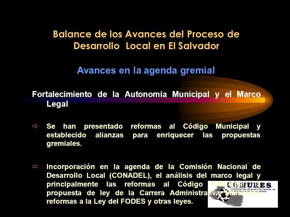 Balance de los Avances del Proceso de Desarrollo Local en El Salvador Avances en la agenda gremial Fortalecimiento de la Autonomía Municipal y el Marc