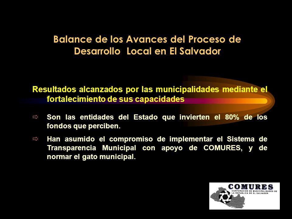 Balance de los Avances del Proceso de Desarrollo Local en El Salvador Resultados alcanzados por las municipalidades mediante el fortalecimiento de sus
