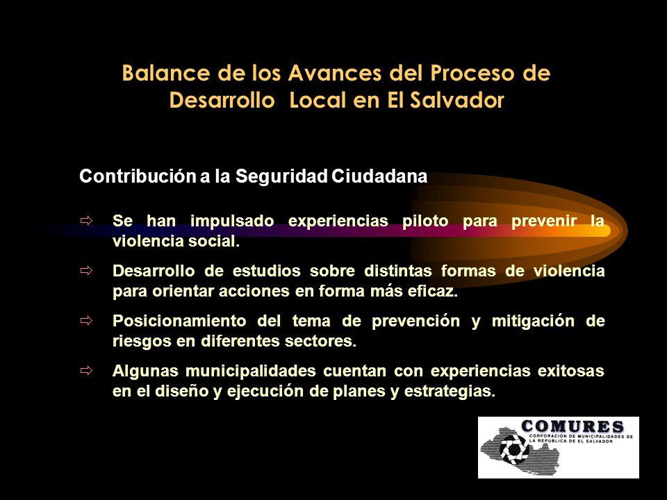 Balance de los Avances del Proceso de Desarrollo Local en El Salvador Contribución a la Seguridad Ciudadana Se han impulsado experiencias piloto para
