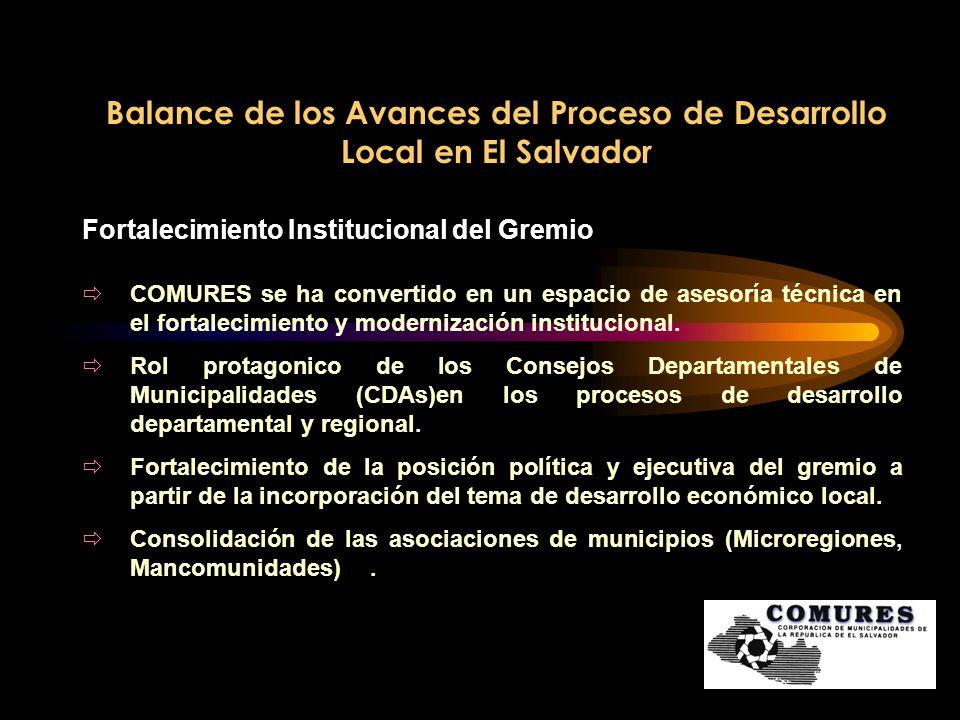 Balance de los Avances del Proceso de Desarrollo Local en El Salvador Fortalecimiento Institucional del Gremio COMURES se ha convertido en un espacio