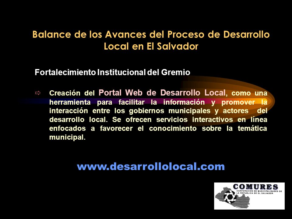 Balance de los Avances del Proceso de Desarrollo Local en El Salvador Fortalecimiento Institucional del Gremio Creación del Portal Web de Desarrollo L