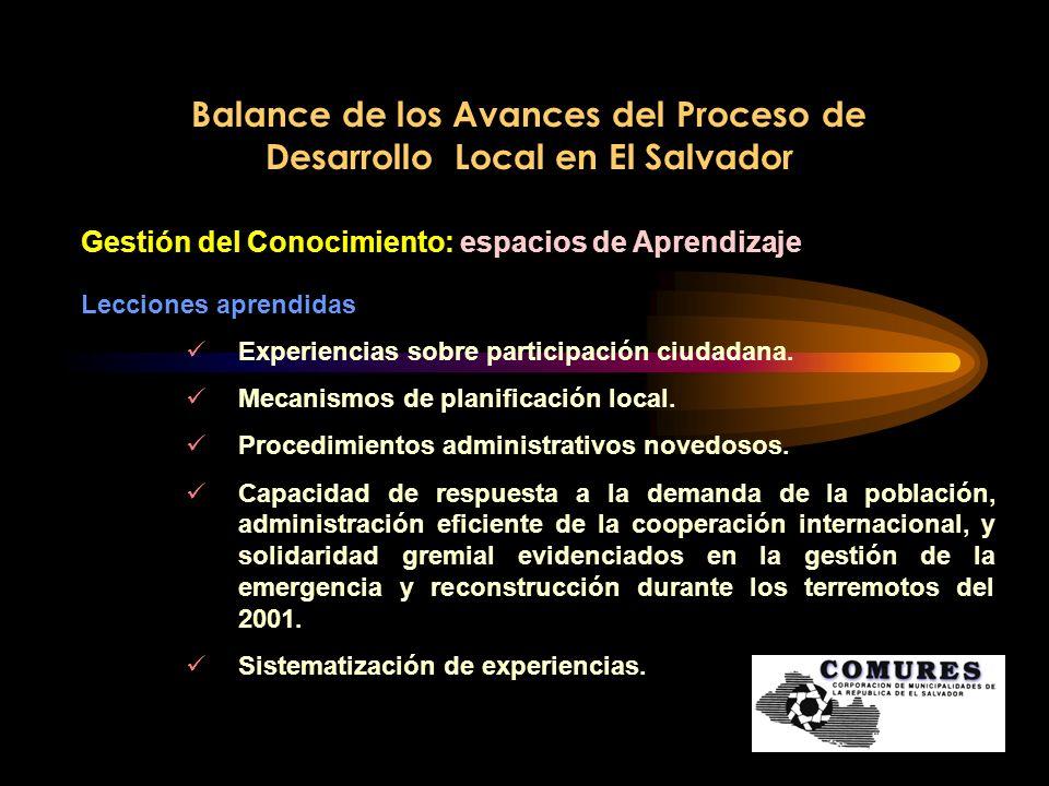 Balance de los Avances del Proceso de Desarrollo Local en El Salvador Gestión del Conocimiento: espacios de Aprendizaje Lecciones aprendidas Experienc