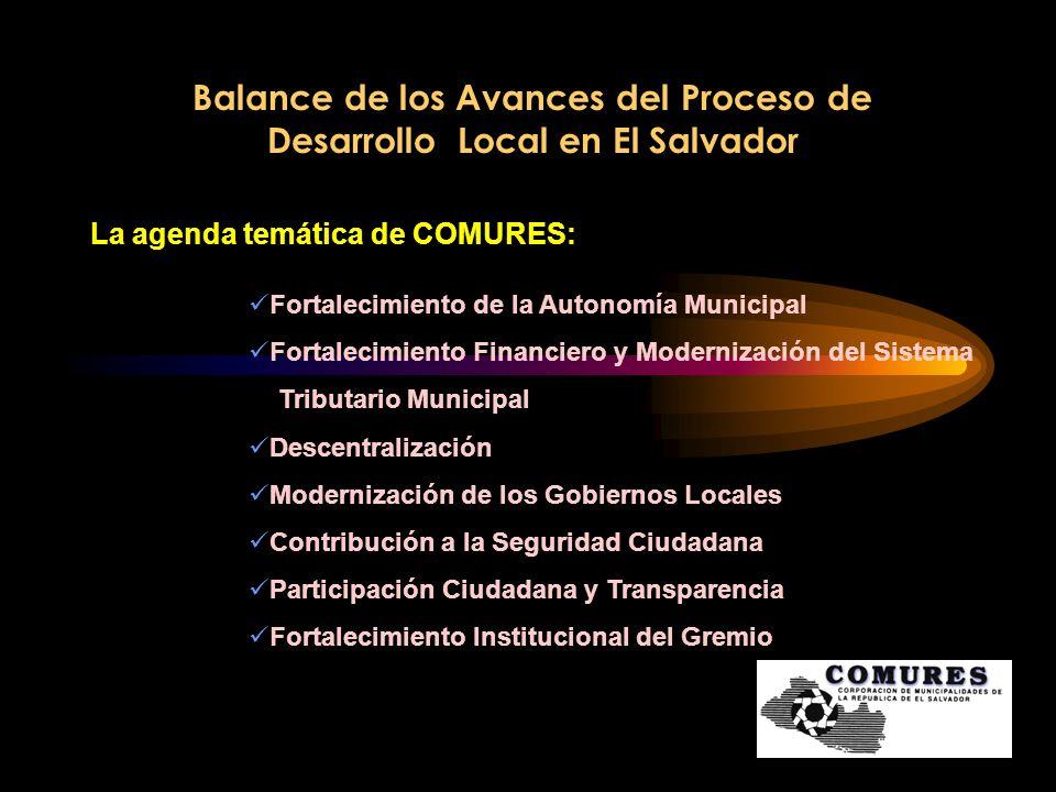 Balance de los Avances del Proceso de Desarrollo Local en El Salvador La agenda temática de COMURES: Fortalecimiento de la Autonomía Municipal Fortale