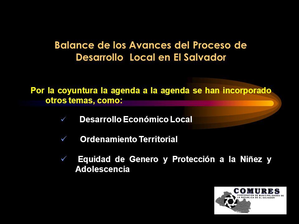 Balance de los Avances del Proceso de Desarrollo Local en El Salvador Alianzas Interinstitucionales A partir de las cuales COMURES ha logrado: Fortalecimiento de relaciones de cooperación con instituciones del Sector Público - Privado y otros.