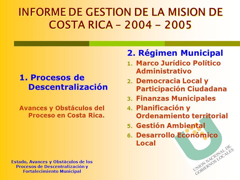 Estado, Avances y Obstáculos de los Procesos de Descentralización y Fortalecimiento Municipal INFORME DE GESTION DE LA MISION DE COSTA RICA – 2004 - 2
