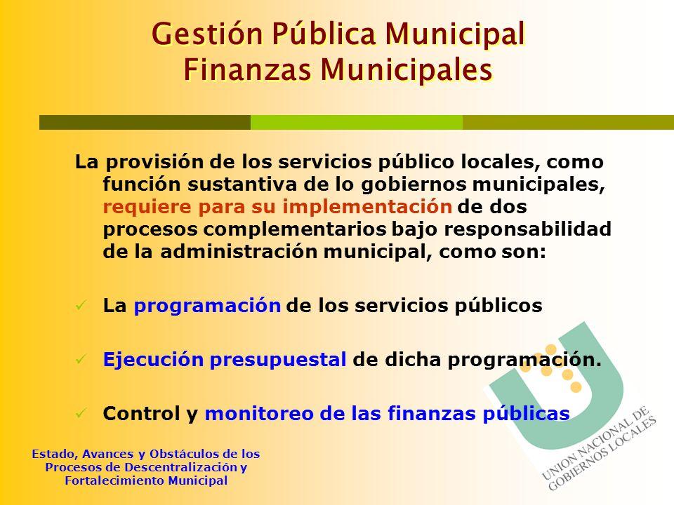 Estado, Avances y Obstáculos de los Procesos de Descentralización y Fortalecimiento Municipal Gestión Pública Municipal Finanzas Municipales La provis