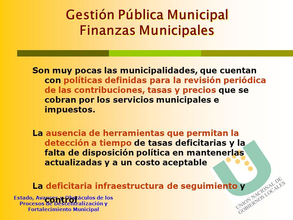 Estado, Avances y Obstáculos de los Procesos de Descentralización y Fortalecimiento Municipal Gestión Pública Municipal Finanzas Municipales Son muy p