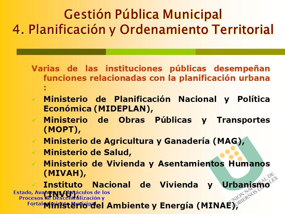 Estado, Avances y Obstáculos de los Procesos de Descentralización y Fortalecimiento Municipal Gestión Pública Municipal 4. Planificación y Ordenamient