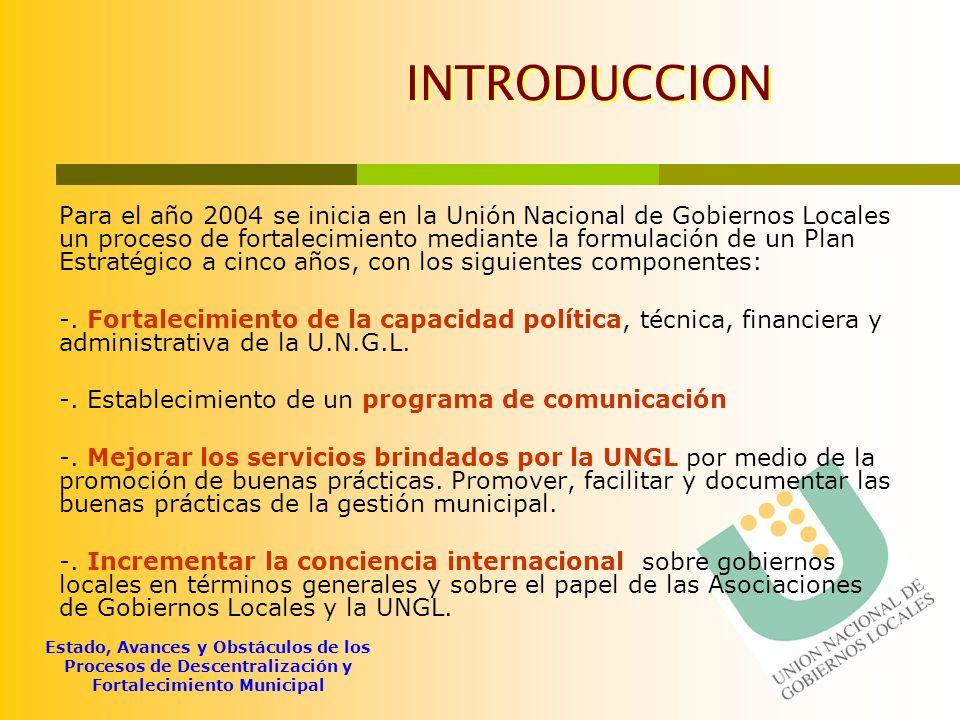 Estado, Avances y Obstáculos de los Procesos de Descentralización y Fortalecimiento Municipal INTRODUCCION Para el año 2004 se inicia en la Unión Naci