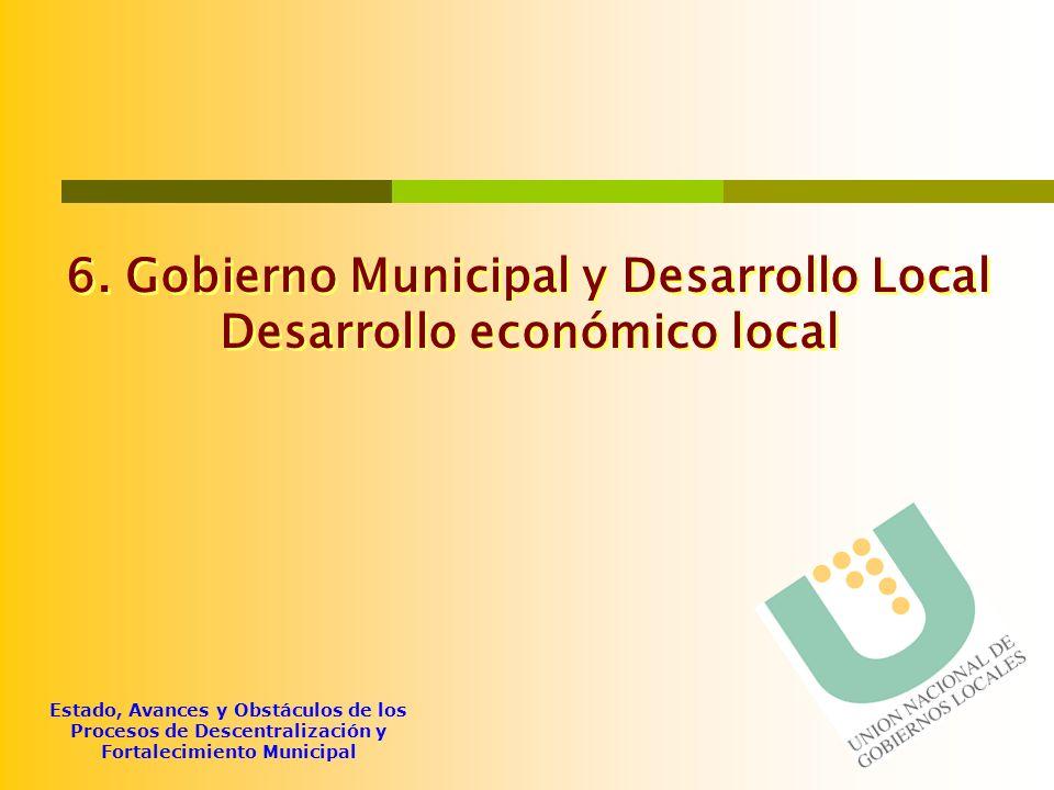 Estado, Avances y Obstáculos de los Procesos de Descentralización y Fortalecimiento Municipal 6. Gobierno Municipal y Desarrollo Local Desarrollo econ