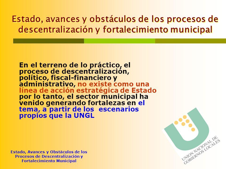 Estado, Avances y Obstáculos de los Procesos de Descentralización y Fortalecimiento Municipal Estado, avances y obstáculos de los procesos de descentr