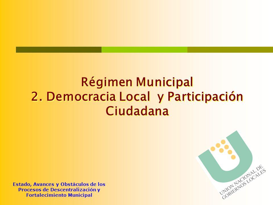 Estado, Avances y Obstáculos de los Procesos de Descentralización y Fortalecimiento Municipal Régimen Municipal 2. Democracia Local y Participación Ci