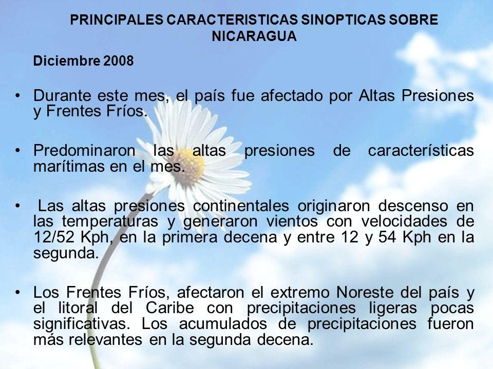 PRINCIPALES CARACTERISTICAS SINOPTICAS SOBRE NICARAGUA Diciembre 2008 Durante este mes, el país fue afectado por Altas Presiones y Frentes Fríos.
