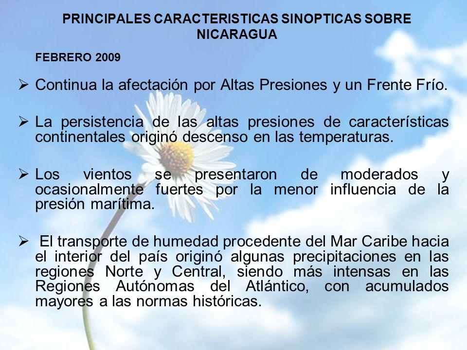 PRINCIPALES CARACTERISTICAS SINOPTICAS SOBRE NICARAGUA FEBRERO 2009 Continua la afectación por Altas Presiones y un Frente Frío.
