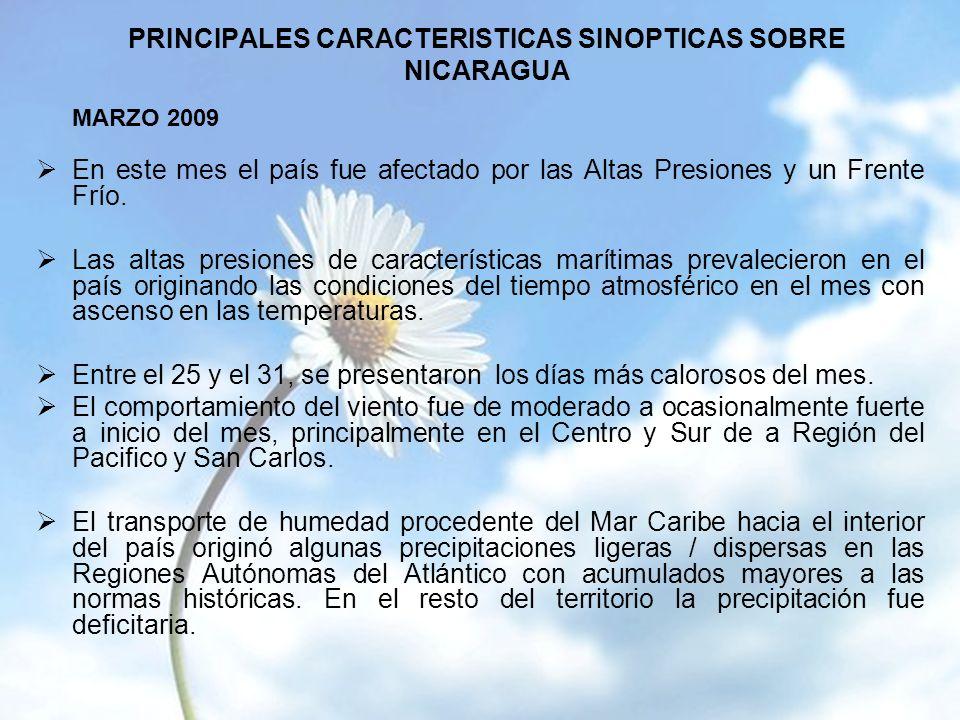 PRINCIPALES CARACTERISTICAS SINOPTICAS SOBRE NICARAGUA MARZO 2009 En este mes el país fue afectado por las Altas Presiones y un Frente Frío.