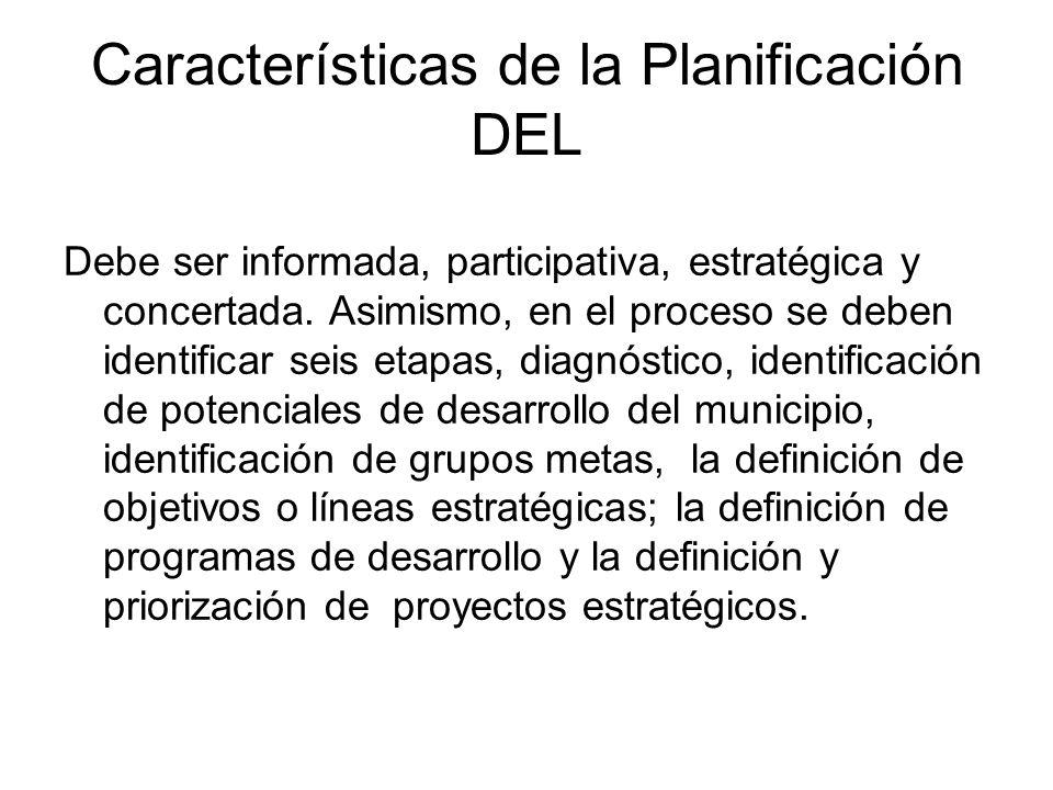Características de la Planificación DEL Debe ser informada, participativa, estratégica y concertada. Asimismo, en el proceso se deben identificar seis