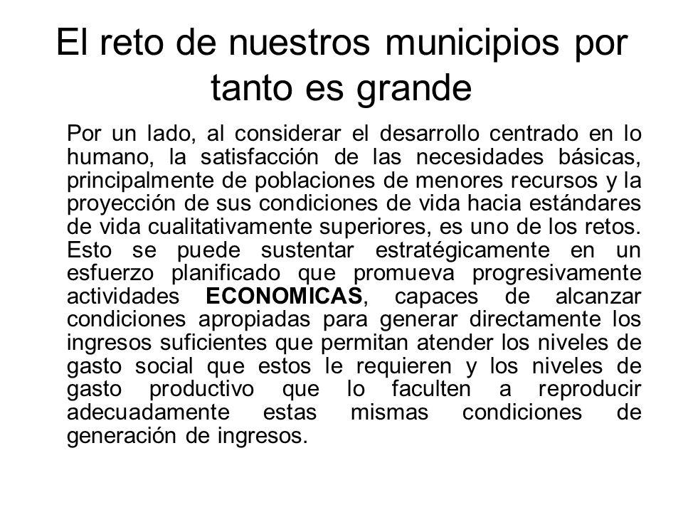 El reto de nuestros municipios por tanto es grande Por un lado, al considerar el desarrollo centrado en lo humano, la satisfacción de las necesidades