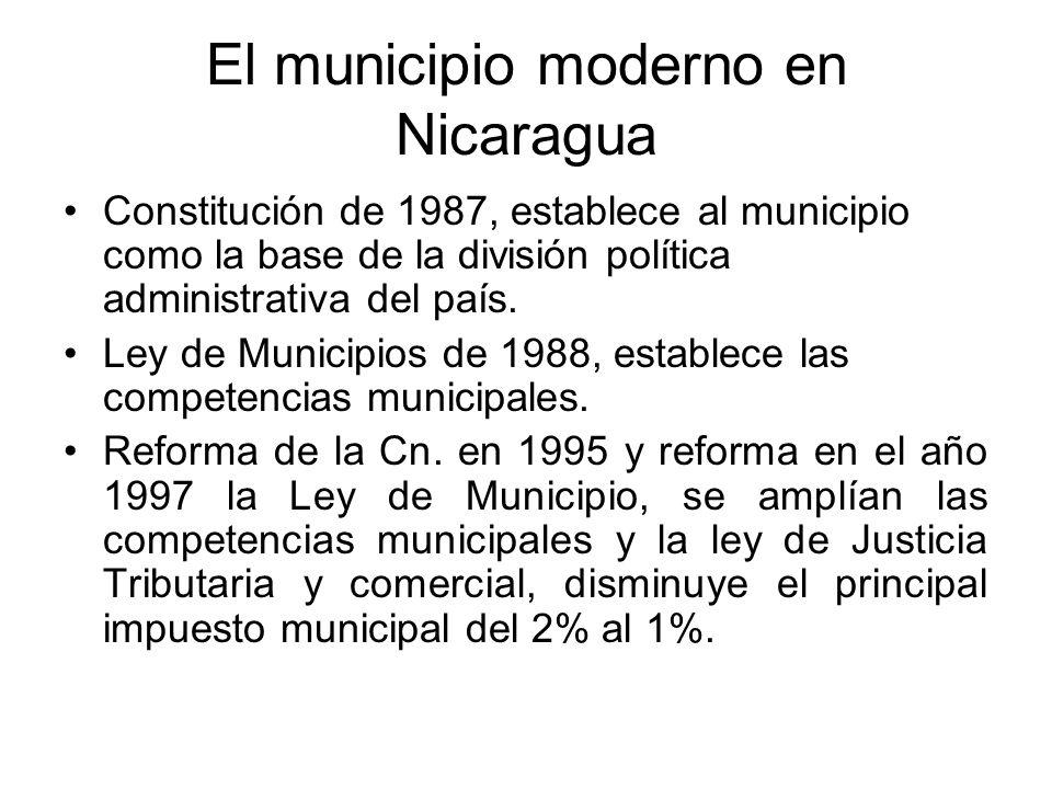 El municipio moderno en Nicaragua Constitución de 1987, establece al municipio como la base de la división política administrativa del país. Ley de Mu