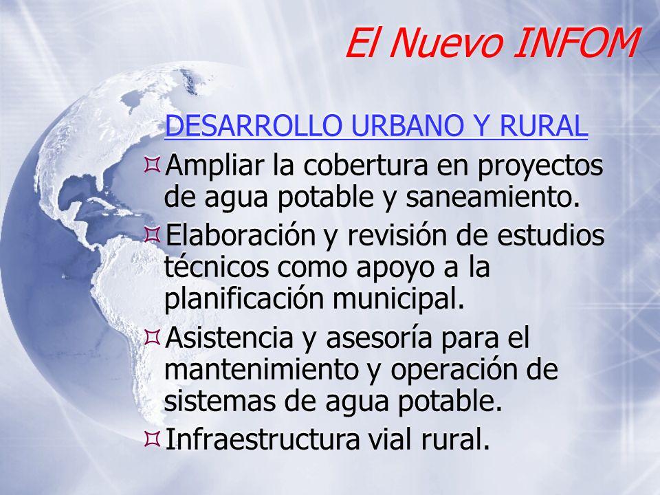El Nuevo INFOM DESARROLLO URBANO Y RURAL Ampliar la cobertura en proyectos de agua potable y saneamiento. Elaboración y revisión de estudios técnicos