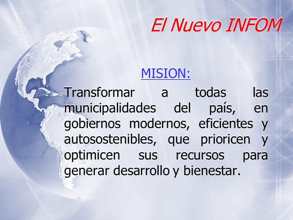 El Nuevo INFOM MISION: Transformar a todas las municipalidades del país, en gobiernos modernos, eficientes y autosostenibles, que prioricen y optimice