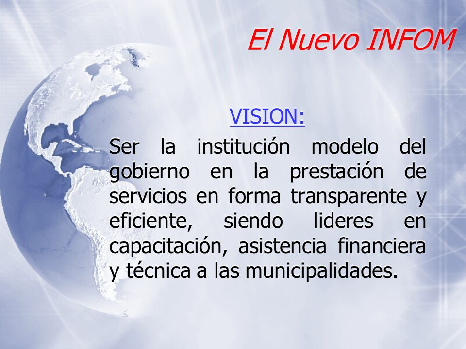 El Nuevo INFOM VISION: Ser la institución modelo del gobierno en la prestación de servicios en forma transparente y eficiente, siendo lideres en capac