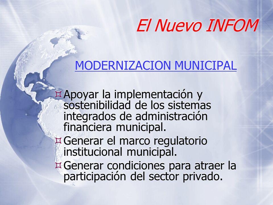 El Nuevo INFOM MODERNIZACION MUNICIPAL Apoyar la implementación y sostenibilidad de los sistemas integrados de administración financiera municipal. Ge